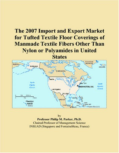 The 2007 Import and Export Market for Tufted Textile Floor Coverings of Manmade Textile Fibers Other Than Nylon or Polyamides in United States