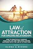 Law of Attraction for Amazing Relationships: How to Drastically Improve Your Love Life and Find Ever-lasting Happiness With the Law of Attraction!: Volume 3 (Law of Attraction, Quantum Physics)