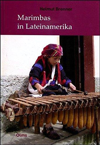 Marimbas in Lateinamerika: Historische Fakten und Status quo der Marimbatraditionen in Mexiko, Guatemala, Belize, Honduras, El Salvador, Nicaragua, ... und Materialien zur Musikwissenschaft)