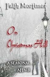 On Christmas Hill (A Seasonal Affair) by Faith Mortimer (2013-12-13)