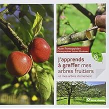J'apprends à greffer mes arbres fruitiers et mes arbres d'ornement