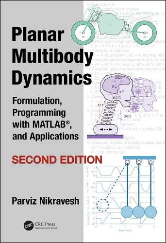Planar Multibody Dynamics: Formulation, Programming with MATLAB (R), and Applications, Second Edition
