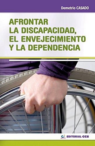 Afrontar la discapacidad, el envejecimiento y la dependencia (Intervención social nº 12) por Demetrio Casado Pérez
