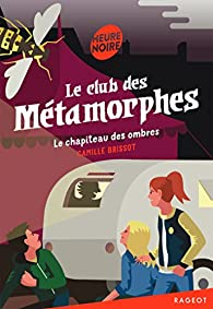 Le club des Métamorphes, tome 2 : Le chapiteau des ombres par Camille Brissot