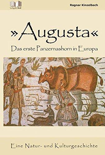 Augusta - Das erste Panzernashorn in Europa: Eine Natur- und Kulturgeschichte