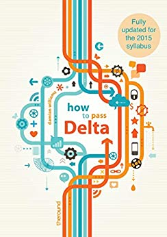 How to Pass Delta: Fully updated for the 2015 syllabus (English Edition) par [Williams, Damian]