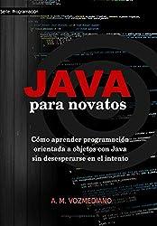 Java para novatos: Cómo aprender programación orientada a objetos con Java sin desesperarse en el intento: Volume 3