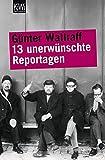 13 unerwünschte Reportagen - Günter Wallraff