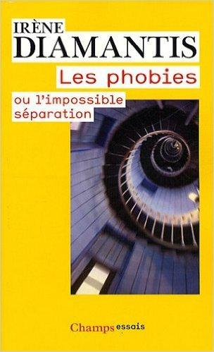 Les phobies : Ou l'impossible séparation de I...