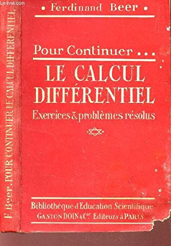 POUR CONTINUER LE CALCUL DIFFERENTIEL - EXERCICES & PROBLEMES RESOLUS / COLLECTION DES