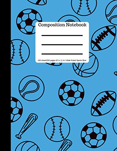 Composition Book 100 sheet/200 pages 8.5 x 11 in. Wide Ruled Sports-Blue: Baseball, Soccer, Football, Basketball Writing Notebook Wide Ruled Lined Book Soft Cover Writing Notebook