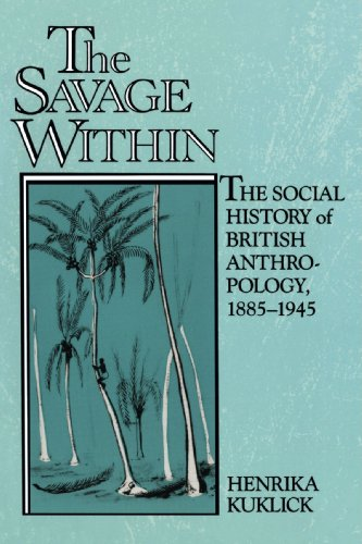 The Savage Within Paperback: The Social History of British Anthropology, 1885 -1945
