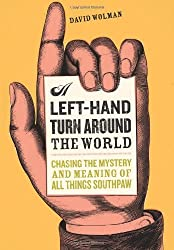 A Left Hand Turn Around the World: Chasing the Mystery and Meaning of All Things Southpaw by David Wolman (2005-10-24)