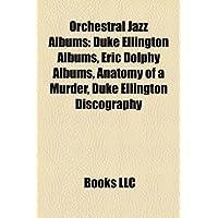 Orchestral Jazz Albums: Duke Ellington Albums, Eric Dolphy Albums, Anatomy of a Murder, Duke Ellington Discography