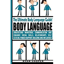 Body Language - Ryan Cooper: Understand Nonverbal Communication And Enhance Social Skills, Relationships, Self Esteem, Power Rapport Building And Influence! by Ryan Cooper (2015-07-17)