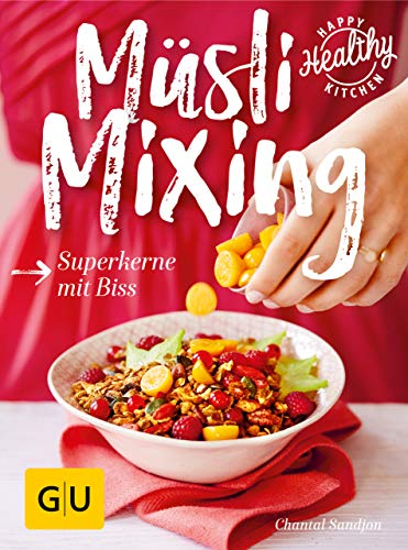 Müsli Mixing: Superkerne mit Biss (GU Happy healthy kitchen) -