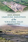 Limestone Industries of the Yorkshire Dales by David Johnson front cover
