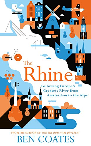 The Rhine: Following Europe's Greatest River from Amsterdam to the Alps (English Edition) por Ben Coates