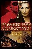Powerless Against You by Elizabeth Gannon (2014-05-26)