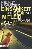 Taschenbücher: Einsamkeit und Sex und Mitleid: Roman - Helmut Krausser