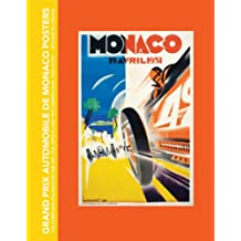 Grand Prix Automobile De Monaco Posters: The Complete Collection: The Art, the Artists and the Competition, 1929-2009