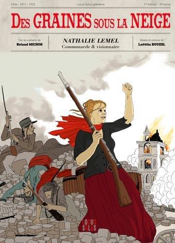 Des Graines Sous la Neige - Nathalie Lemel, Communarde et Visionnaire par Michon Rolland