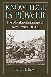 Knowledge Is Power: The Diffusion of Information in Early America, 1700-1865 by Richard D. Brown (1991-09-05)