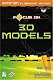 Focus on 3D Models (Game Development Series)