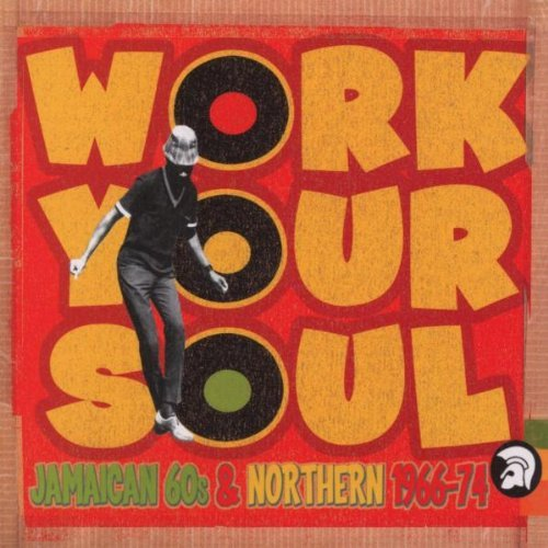 Work Your Soul: Jamaican 60s & Northern 1966-74 by Various Artists (2003-01-20)