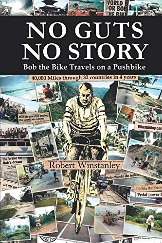 No Guts No Story: Bob the Bike Travels on a Pushbike por Robert Winstanley