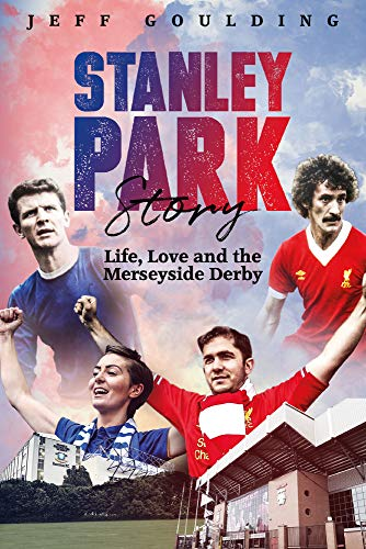 Stanley Park Story: Life, Love and the Merseyside Derby Derby Lane