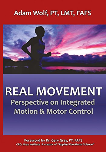 Real Movement: Perspective On Integrated Motion & Motor Control por Gary Gray epub