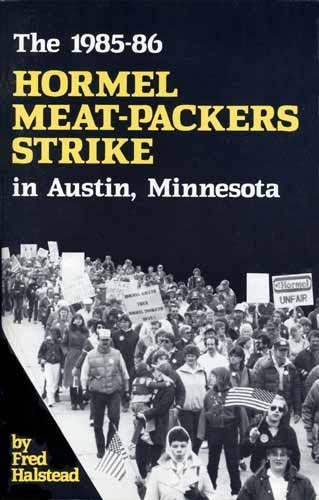 the-1985-1986-hormel-meat-packers-strike-in-austin-minnesota-by-fred-halstead-1986-01-01