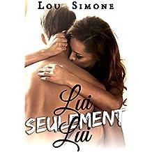 Lui, Seulement Lui (Vol. 1): (New Romance Érotique, Tentations, Bad Boy, Passion, Alpha Male)