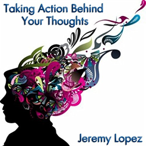 Taking Action Behind Your Thoughts, Pt. 1