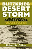 Blitzkrieg to Desert Storm: The Evolution of Operational Warfare (Modern War Studies) by Robert M. Citino (2004-03-31)