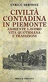 Civiltà contadina in Piemonte. Ambiente lavoro vita quotidiana e tradizioni