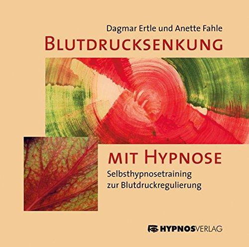 Blutdrucksenkung mit Hypnose: Selbsthypnosetraining zur Blutdruckregulierung (Blutdruck Hypnose)