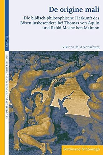 De origine mali: Die biblisch-philosophische Herkunft des Bösen insbesondere bei Thomas von Aquin und Rabbi Moshe ben Maimon (Studien zu Judentum und Christentum)