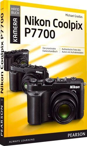 Nikon Coolpix P7700: Das praxisnahe Kamerahandbuch (Pearson Photo)