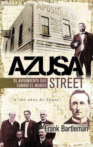 Azuza Street: El avivamiento que cambió al mundo (Spanish Edition) by Frank Bartleman (2006-04-18)