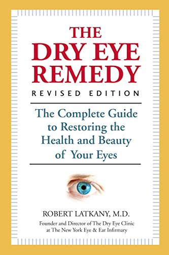 The Dry Eye Remedy, Revised Edition: The Complete Guide to Restoring the Health and Beauty of Your Eyes - Eye-remedy