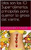 Estos son los 10 Super-alimentos principales para quemar la grasa del vientre. (Spanish Edition)