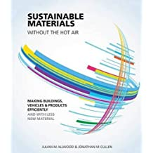 Sustainable Materials Without the Hot Air: Making Buildings, Vehicles & Products Efficiently and With Less New Material