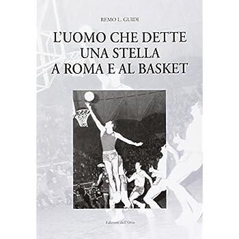 L'uomo Che Dette Una Stella A Roma E Al Basket