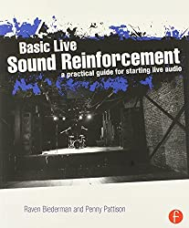 Basic Live Sound Reinforcement: A Practical Guide for Starting Live Audio by Raven Biederman (2013-07-29)