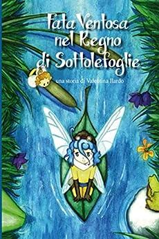 Fata Ventosa nel Regno di Sottolefoglie: Valentina  Ilardo (Fataventosa e i tre regni Vol. 1) di [Ilardo, Valentina ]