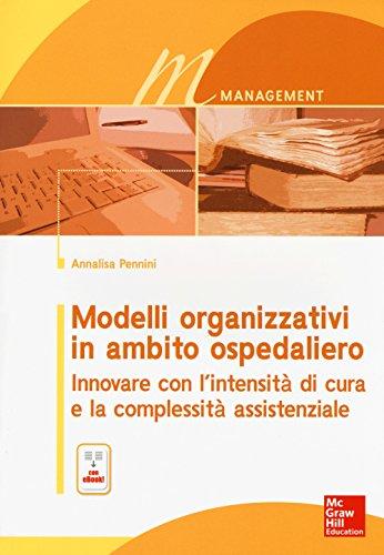 Modelli organizzativi in ambito ospedaliero. Innovare con l'intensità di cura e la complessità assistenziale. Con e-book