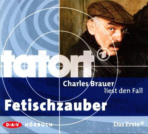 Tatort FETISCHZAUBER: Charles Brauer liest den Fall - Lesung mit Charles Brauer als Kommissar Brockmöller [CD] (Audiobook)