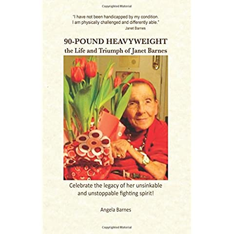 90-POUND HEAVYWEIGHT: the Life and Triumph of Janet Barnes: Celebrate the legacy of her unsinkable and unstoppable fighting spirit!